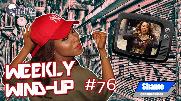 Weekly Wind-Up 76 hosted by Shante Hudson