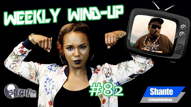 Weekly Wind-Up 82 hosted by Shante Hudson