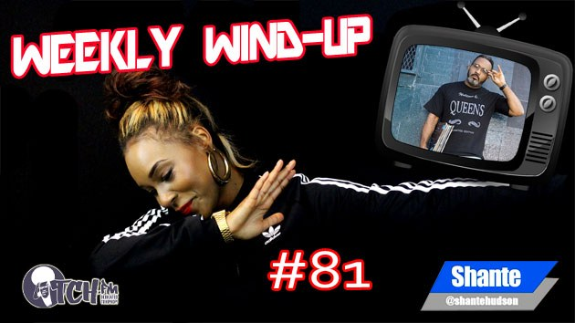 Weekly Wind-Up 81 hosted by Shante Hudson