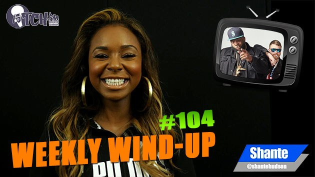 Weekly Wind-Up 104 hosted by Shante Hudson